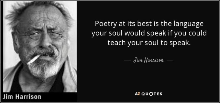 quote-poetry-at-its-best-is-the-language-your-soul-would-speak-if-you-could-teach-your-soul-jim-harrison-146-16-38