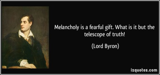 quote-melancholy-is-a-fearful-gift-what-is-it-but-the-telescope-of-truth-lord-byron-384430